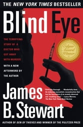 Blind Eye - The Terrifying Story Of A Doctor Who Got Away With ebook by James B. Stewart