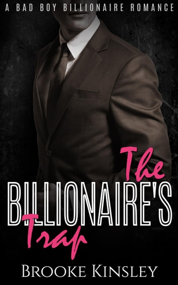 The Billionaire's Trap: A Bad Boy Billionaire Romance ebook by Brooke Kinsley