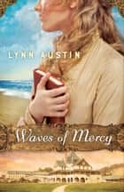 Waves of Mercy eBook by Lynn Austin, Lynn Austin