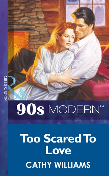 Too Scared To Love (Mills & Boon Vintage 90s Modern) ebook by Cathy Williams