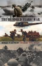 The Hundred Years' War - modern war poems ebook by Neil Astley