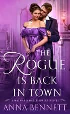 The Rogue Is Back in Town - A Wayward Wallflowers Novel ebook by Anna Bennett