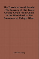 The Travels of an Alchemist - The Journey of the Taoist Ch'ang-Ch'un from China to the Hindukush at the Summons of Chingiz Khan ebook by Li Chih-Ch'ang