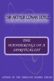 The Wanderings Of A Spiritualist ebook by Sir Arthur Conan Doyle