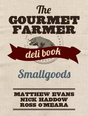 Smallgoods - The Gourmet Farmer Deli Book ebook by Matthew Evans