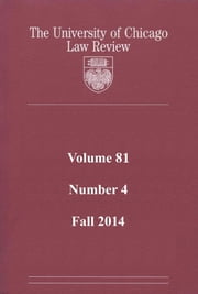 University of Chicago Law Review: Volume 81, Number 4 - Fall 2014 ebook by University of Chicago Law Review