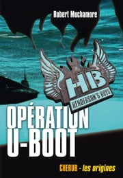 Henderson's Boys (Tome 4) - Opération U-Boot ebook by Robert Muchamore