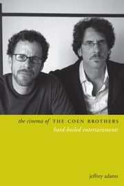 The Cinema of the Coen Brothers - Hard-Boiled Entertainments ebook by Jeffrey Adams