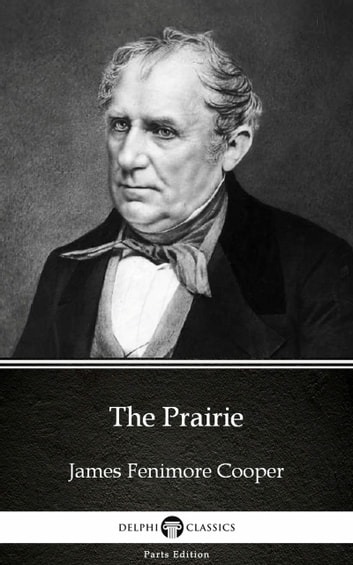 The Prairie by James Fenimore Cooper - Delphi Classics (Illustrated) eBook by James Fenimore Cooper