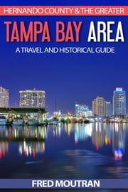 Hernando County & The Greater Tampa Bay Area: A Travel and Historical Guide ebook by Fred Moutran