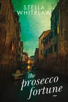 The Prosecco Fortune ebook by Stella Whitelaw