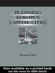 Planning Europe's Capital Cities - Aspects of Nineteenth-Century Urban Development ebook by Thomas Hall
