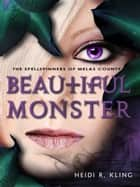 Beautiful Monster: The Spellspinners of Melas County, Book Four ebook by Heidi R. Kling