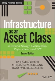 Infrastructure as an Asset Class - Investment Strategy, Sustainability, Project Finance and PPP ebook by Barbara Weber,Mirjam Staub-Bisang,Hans Wilhelm Alfen