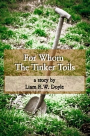 For Whom the Tinker Toils ebook by Liam R.W. Doyle