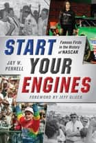 Start Your Engines ebook by Jay W. Pennell,Jeff Gluck