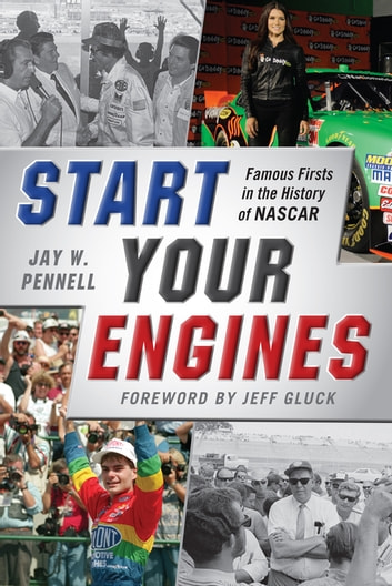 Start Your Engines - Famous Firsts in the History of NASCAR ebook by Jay W. Pennell