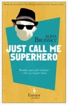 Just Call Me Superhero ebook by Alina Bronsky, Tim Mohr