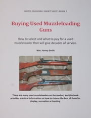 Buying Used Muzzleloading Guns ebook by Wm. Hovey Smith