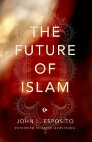 The Future of Islam ebook by John L. Esposito