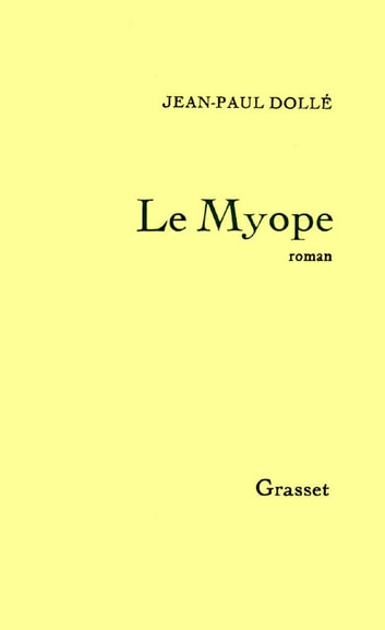 Le myope eBook by Jean-Paul Dollé