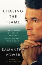 Chasing the Flame - One Man's Fight to Save the World ebook by Samantha Power