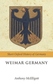 Weimar Germany ebook by Anthony McElligott