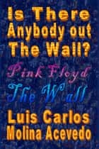 Is There Anybody Out The Wall? ebook by Luis Carlos Molina Acevedo