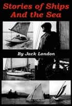 Stories Of Ships And The Sea eBook by Jack London