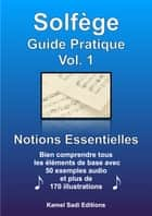 Solfège Guide Pratique Vol. 1 - Notions Essentielles eBook by Kamel Sadi