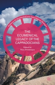 The Ecumenical Legacy of the Cappadocians ebook by Nicu Dumitraşcu