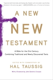 A New New Testament - A Bible for the Twenty-first Century Combining Traditional and Newly Discovered Texts ebook by Hal Taussig