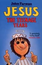 Jesus - The Teenage Years ebook by John Farman