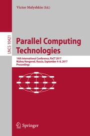 Parallel Computing Technologies - 14th International Conference, PaCT 2017, Nizhny Novgorod, Russia, September 4-8, 2017, Proceedings ebook by Victor Malyshkin