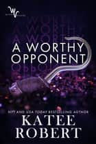 A Worthy Opponent ebook by Katee Robert