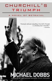 Churchill's Triumph - A Novel of Betrayal ebook by Michael Dobbs