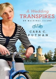 A Wedding Transpires on Mackinac Island ebook by Cara C. Putman