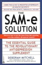 The SAM-e Solution - The Essential Guide to the Revolutionary Antidepression Supplement ebook by Deborah Mitchell
