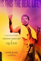 Is This the Real Life? - The Untold Story of Queen eBook by Mark Blake