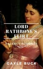 Lord Rathbone's Flirt ebook by Gayle Buck