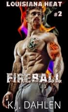 Fireball - Louisiana Heat, #2 ebook by Kj Dahlen