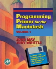 Programming Primer for the Macintosh®: Volume 1 ebook by May, John M.