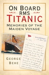 On Board RMS Titanic - Memories of the Maiden Voyage ebook by George Behe