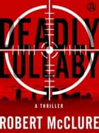 Deadly Lullaby ebook by Robert McClure