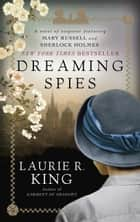 Dreaming Spies - A novel of suspense featuring Mary Russell and Sherlock Holmes ebook by Laurie R. King