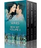 Red Stone Security Series Box Set - Volume 3 ebook by