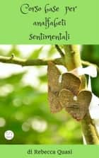 Corso base per analfabeti sentimentali ebook by Rebecca Quasi