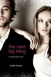 The Next Big Thing - A Social Code Novel ebook by Sadie Hayes