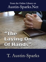 """The Laying on of Hands"" ebook by T. Austin-Sparks"