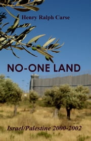 No-One Land: Israel/Palestine 2000-2002 - Illustrated Edition ebook by Henry Ralph Carse